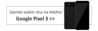 Szeroki wybór etui na telefon Google Pixel 3