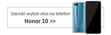 Szeroki wybór etui na telefon Honor 10