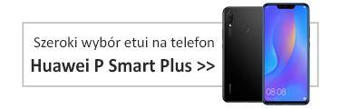 Szeroki wybór etui na telefon Huawei P Smart Plus