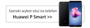 Szeroki wybór etui na telefon Huawei P Smart