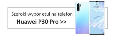 Szeroki wybór etui na telefon Huawei P30 Pro