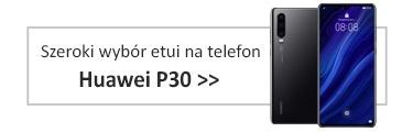 Szeroki wybór etui na telefon Huawei P30