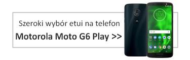 Szeroki wybór etui na telefon Motorola Moto G6 Play