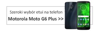 Szeroki wybór etui na telefon Motorola Moto G6 Plus