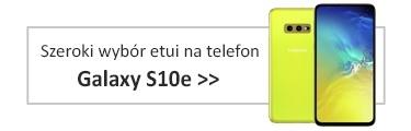 Szeroki wybór etui na telefon Galaxy S10e