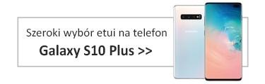 Szeroki wybór etui na telefon Galaxy S10 Plus