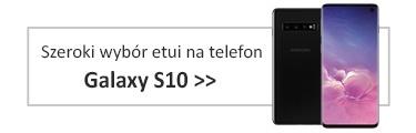 Szeroki wybór etui na telefon Galaxy S10