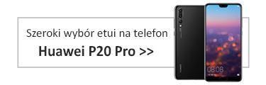 szeroki wybór etui na telefon Huawei P20 Pro