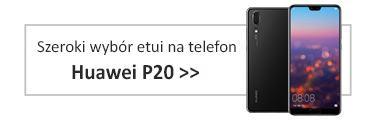 szeroki wybór etui na telefon Huawei P20