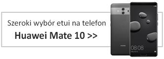 Szeroki wybór etui na Huawei Mate 10