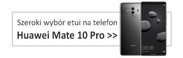 Szeroki wybór etui na Huawei Mate 10 Pro