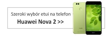 Szeroki wybór etui na telefon Huawei Nova 2