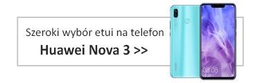 Szeroki wybór etui na telefon Huawei Nova 3